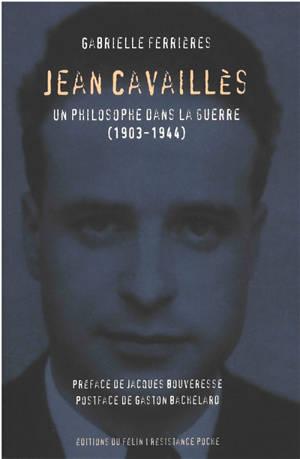 Jean Cavaillès : un philosophe dans la guerre, 1903-1944