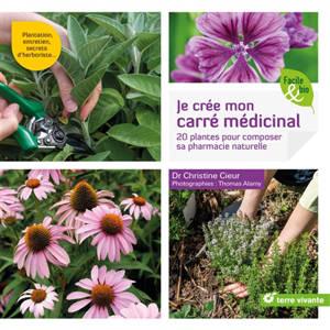 Je crée mon carré médicinal : 20 plantes pour composer sa pharmacie naturelle