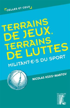 Terrains de jeux, terrains de luttes : militant.e.s du sport