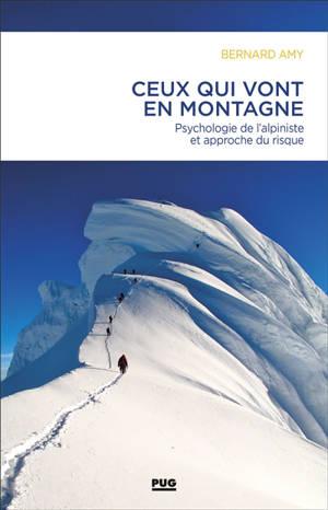 Ceux qui vont en montagne : psychologie de l'alpiniste et approche du risque