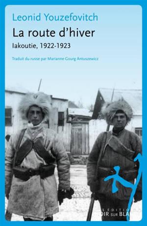 La route d'hiver : Iakoutie, 1922-1923