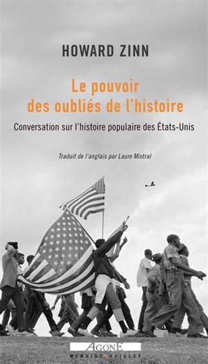 Le pouvoir des oubliés de l'histoire : conversation sur l'histoire populaire des Etats-Unis : entretiens avec Ray Suarez