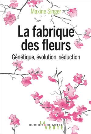 La fabrique des fleurs : génétique, évolution et séduction