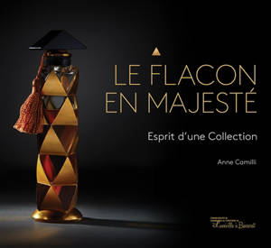 Le flacon en majesté : esprit d'une collection = Bottles of majesty : the spirit of a collection