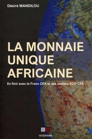 La monnaie unique africaine : en finir avec le franc CFA et ses avatars ECO CFA