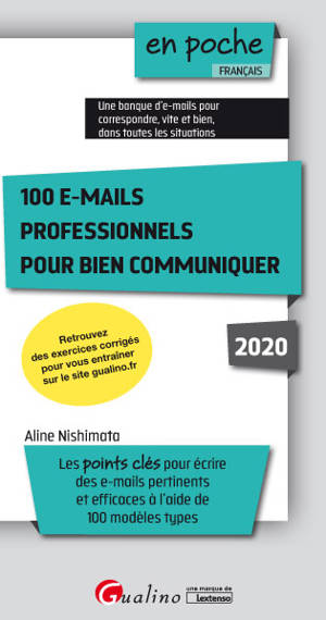 100 e-mails professionnels pour bien communiquer : les points clés pour écrire des e-mails pertinents et efficaces à l'aide de 100 modèles types : 2020