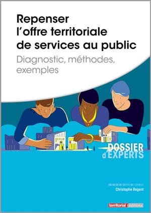 Repenser l'offre territoriale de services au public : diagnostic, méthodes, exemples