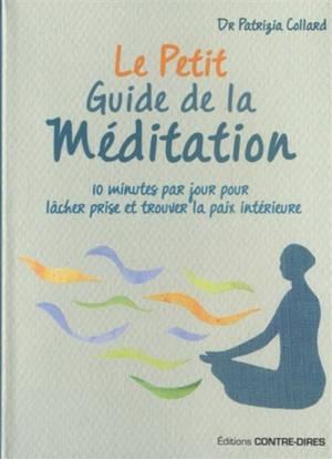 Le petit guide de la méditation : 10 minutes par jour pour lâcher prise et trouver la paix intérieure