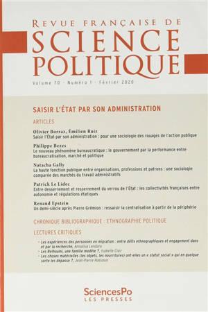 Revue française de science politique. n° 70-1, Saisir l'Etat par son administration