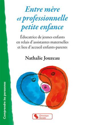 Entre mère et professionnelle petite enfance : éducatrice de jeunes enfants en relais d'assistantes maternelles et lieu d'accueil enfants-parents