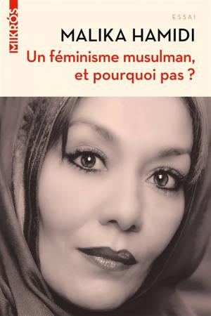Un féminisme musulman, et pourquoi pas ? : essai