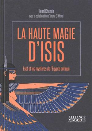 La haute magie d'Isis : Eset et les mystères de l'Egypte antique