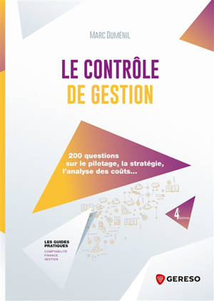 Le contrôle de gestion : 200 questions sur le pilotage, la stratégie, l'analyse des coûts...