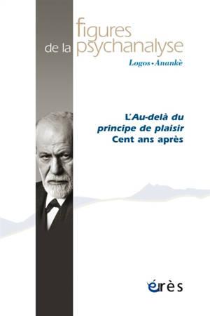 Figures de la psychanalyse. n° 39, L'au-delà du principe de plaisir : cent ans après