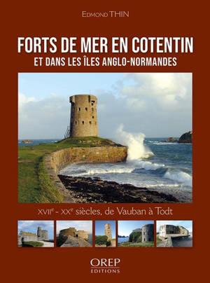 Forts de mer en Cotentin et dans les îles Anglo-Normandes : XVIIe-XXe siècles, de Vauban à Todt