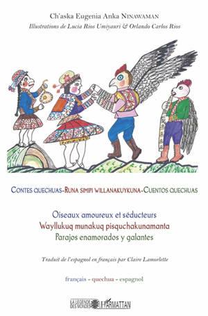 Contes quechuas : oiseaux amoureux et séducteurs = Runa simipi willanakuykuna : wayllukuq munakuq pisquchakunamanta = Cuentos quechuas : pajaros enamorados y galantes