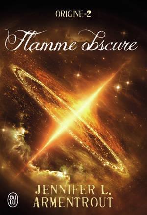 Origine. Volume 2, Flamme obscure