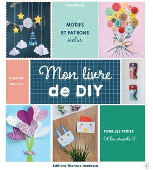 Mon livre de DIY : avec mes petites mains... : pour les petits (et les grands !)