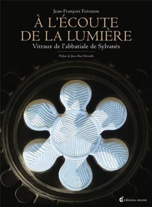 A l'écoute de la lumière : vitraux de l'abbatiale de Sylvanès