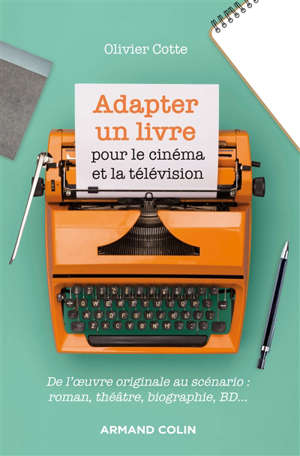 Adapter un livre pour le cinéma et la télévision : de l'oeuvre originale au scénario : roman, théâtre, biographie, BD...