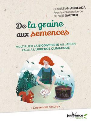 De la graine aux semences : multiplier la biodiversité au jardin face à l'urgence climatique