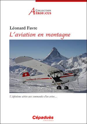 L'aviation en montagne : l'alpinisme aérien aux commandes d'un avion...