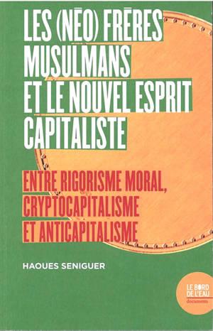 Les (néo) Frères musulmans et le nouvel esprit capitaliste : entre rigorisme moral, cryptocapitalisme et anticapitalisme
