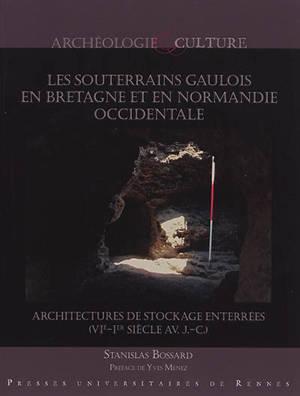Les souterrains gaulois en Bretagne et Normandie occidentale : architectures de stockage enterrées (VIe-Ier siècle av. n.è.)
