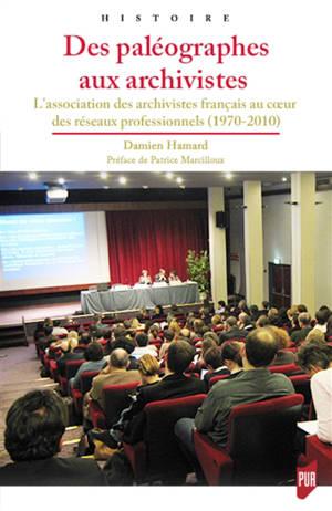 Des paléographes aux archivistes : l'Association des archivistes français au coeur des réseaux professionnels