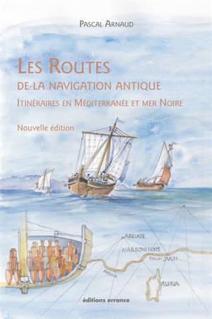 Les routes de la navigation antique : itinéraires en Méditerranée et mer Noire