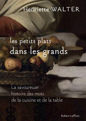 Les petits plats dans les grands : la savoureuse histoire des mots de la cuisine et de la table