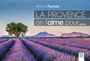 La Provence, on l'aime pour...