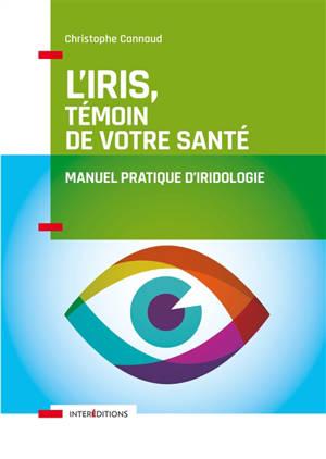 L'iris, témoin de votre santé : manuel pratique d'iridologie