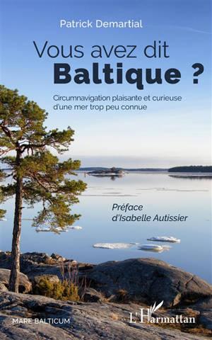 Vous avez dit Baltique ? : circumnavigation plaisante et curieuse d'une mer trop peu connue