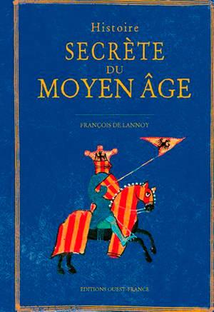 Histoire secrète du Moyen Age