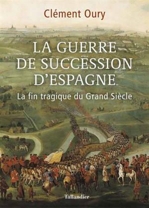 La guerre de succession d'Espagne : la fin tragique du Grand Siècle