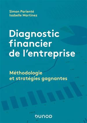 Diagnostic financier de l'entreprise : méthodologie et stratégies gagnantes