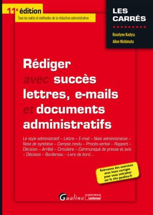 Rédiger avec succès lettres, e-mails et documents administratifs : le style administratif, lettre, e-mail, note administrative, note de synthèse, compte rendu, procès-verbal, rapport...