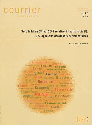 Courrier hebdomadaire. n° 2427-2428, Vers la loi du 28 mai 2002 relative à l'euthanasie. I : une approche des débats parlementaires
