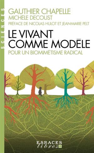 Le vivant comme modèle : pour un biomimétisme radical