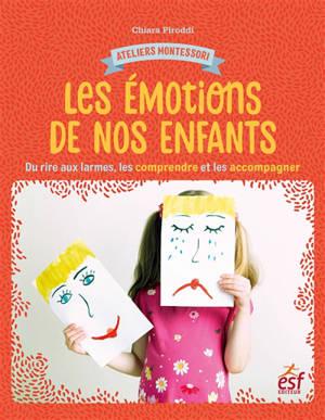 Les émotions de nos enfants : du rire aux larmes, les comprendre et les accompagner