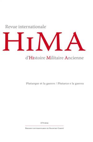 Hima : revue internationale d'histoire militaire ancienne. n° 8, Plutarque et la guerre = Plutarco e la guerra