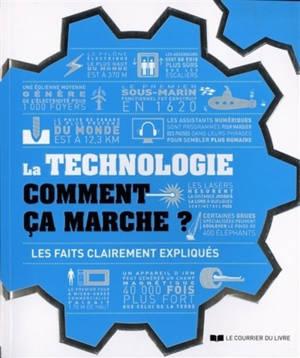 La technologie comment ça marche ? : les faits clairement expliqués