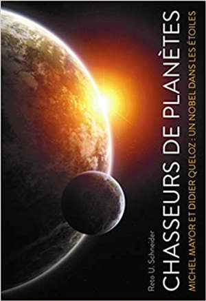 Chasseurs de planètes : Michel Mayor et Didier Queloz : un Nobel dans les étoiles