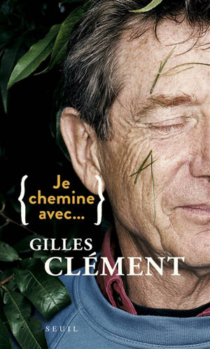 Je chemine avec... Gilles Clément