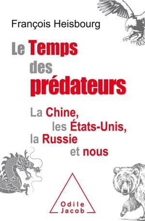 Le temps des prédateurs : la Chine, les Etats-Unis, la Russie et nous