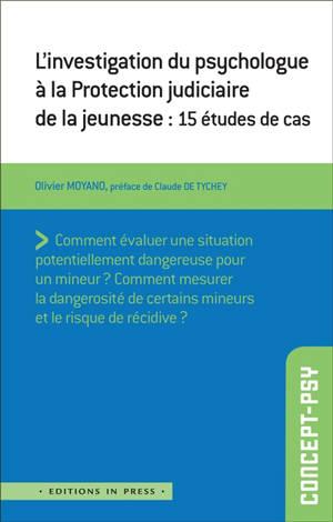 L'investigation du psychologue à la Protection judiciaire de la jeunesse : 15 études de cas