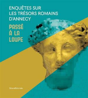 Enquêtes sur les trésors romains d'Annecy : passé à la loupe