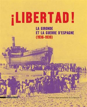 Libertad ! : la Gironde et la guerre d'Espagne (1936-1939) : exposition, Bordeaux, Archives départementales de la Gironde, du 30 novembre 2019 au 19 avril 2020