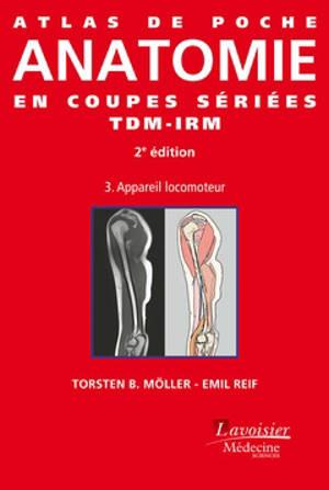 Atlas de poche d'anatomie en coupes sériées TDM-IRM. Volume 3, Appareil locomoteur